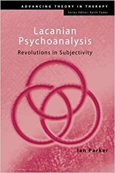 Book Lacanian Psychoanalysis: Revolutions in Subjectivity (Advancing Theory in Therapy) by Ian Parker (2010-08-20)