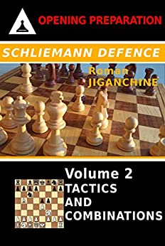 Schliemann Defence: Volume 2 - Tactics and Combinations (Opening Preparation) by [Jiganchine, Roman]