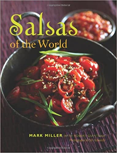 Salsas of the World: Mark Miller, Robert Quintana: 9781423622086: Amazon.com: Books