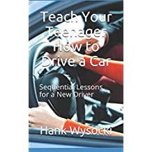 Teach Your Teenager How to Drive a Car: Sequential Lessons for a New Driver