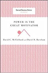 Power Is the Great Motivator (Harvard Business Review Classics)