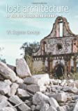 Lost Architecture of the Rio Grande Borderlands, W. Eugene George, 1603440119