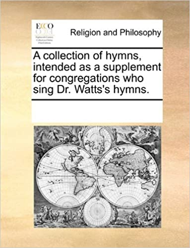Book A collection of hymns, intended as a supplement for congregations who sing Dr. Watts's hymns.
