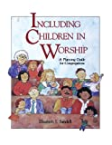 Including Children in Worship, Elizabeth J. Sandell, 0806625449