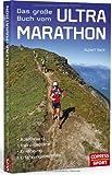 Das große Buch vom Ultra-Marathon - Ausrüstung, Trainingspläne, Ernährung, Erfahrungsberichte