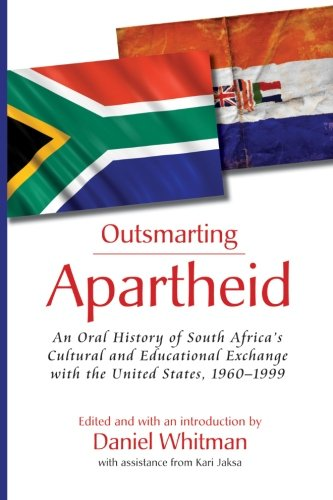 Download Outsmarting Apartheid: An Oral History of South Africa's Cultural and Educational Exchange with the United States, 1960–1999 PDF