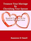 Treasure Your Marriage By Cherishing Your Spouse