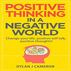 Positive Thinking in a Negative World