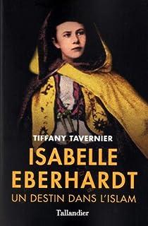 Isabelle Eberhardt : un destin dans l'islam, Tavernier, Tiffany
