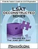 The PowerScore LSAT Deconstructed Series Volume 63: The June 2011 LSAT (Powerscore Test Preparation), David M. Killoran, Steven G. Stein, Nicolay I. Siclunov, 0984658327