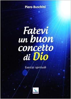 Book Fatevi un buon concetto di Dio. Esercizi spirituali