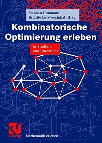 Kombinatorische Optimierung erleben: In Studium und Unterricht (Mathematik erleben)