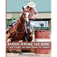 Image for Barrel Racing Log Book: A race tracker and rodeo planner for cowgirls.