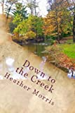 Down to the Creek, Heather Morris, 1493576011