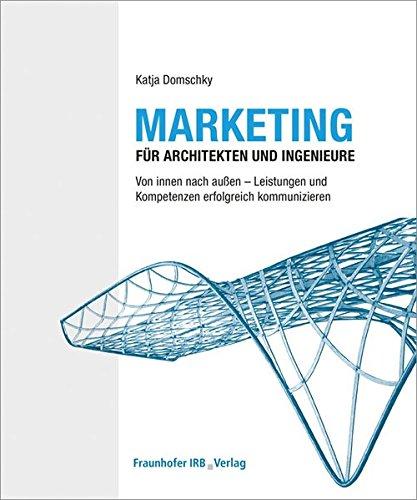 Marketing für Architekten und Ingenieure: Von innen nach außen - Leistungen und Kompetenzen erfolgreich kommunizieren. Taschenbuch – 25. Mai 2016 Katja Domschky Fraunhofer IRB Verlag 3816794165 ARCHITECTURE / General