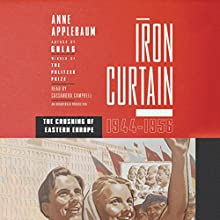 Iron Curtain: The Crushing of Eastern Europe, 1944-1956 | Livre audio Auteur(s) : Anne Applebaum Narrateur(s) : Cassandra Campbell