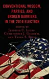 img - for Conventional Wisdom, Parties, and Broken Barriers in the 2016 Election book / textbook / text book
