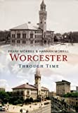 Worcester Through Time, Frank Morrill and Hannah Morrill, 1625450699