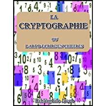 La Cryptographie : ou l'art d'écrire en chiffres (French Edition)