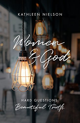 Women and god hard questions beautiful truth kindle edition by women and god hard questions beautiful truth by nielson kathleen fandeluxe Choice Image