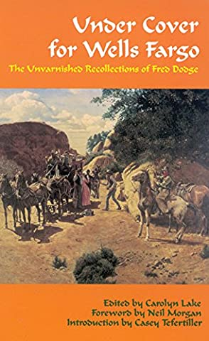 Under Cover for Wells Fargo: The Unvarnished Recollections of Fred Dodge (The Western Frontier Library (Wells Fargo History)