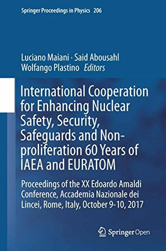 International Cooperation For Enhancing Nuclear Safety  Security  Safeguards And Non Proliferation 60 Years Of Iaea And Euratom  Proceedings Of The Xx     9 10  2017  Springer Proceedings In Physics