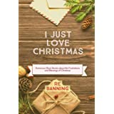 I Just Love Christmas: Humorous Short Stories about the  Frustrations and Blessings of the Christmas Season