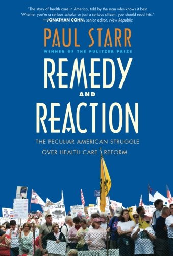 Remedy and Reaction: The Peculiar American Struggle over Health Care Reform, Revised Edition (Paul Starr The Social Transformation Of American Medicine)