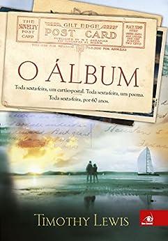 O Álbum: Toda sexta-feira, um cartão-postal. Toda sexta-feira, um poema. Toda sexta-feira, por 60 anos. por [Lewis, Timothy]
