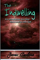 The Indwelling : An Introduction to a New Relationship with God Kindle Edition
