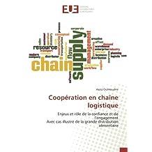 Coopération en chaîne logistique: Enjeux et rôle de la confiance et de l'engagement Avec cas illustré de la grande distribution alimentaire