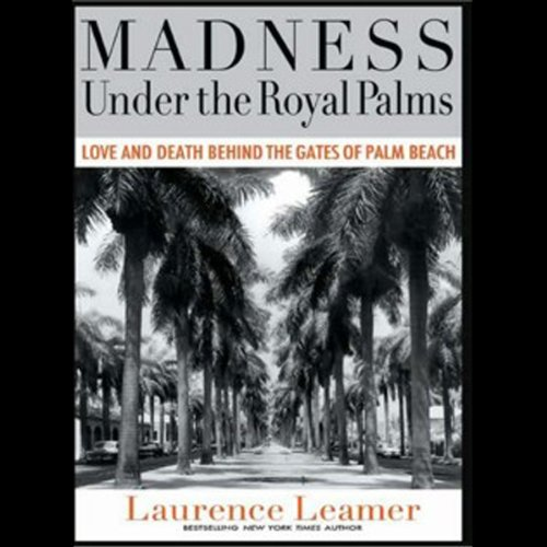 Madness Under the Royal Palms: Love and Death Behind the Gates of Palm Beach by Tantor Audio