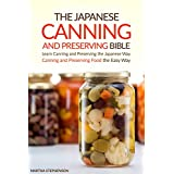 The Japanese Canning and Preserving Bible: Learn Canning and Preserving the Japanese Way - Canning and Preserving Food the Easy Way