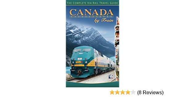 Canada By Train: The Complete Via Rail Travel Guide: Chris