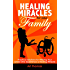 Healing Miracles for Your Family: Practical Solutions for Helping Your Loved One Experience a Healing Miracle