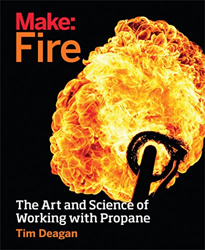 Make: Fire: The Art and Science of Working with Propane