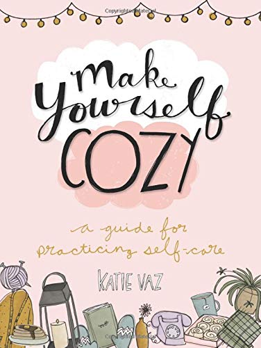 - Make Yourself Cozy: A Guide for Practicing Self-Care