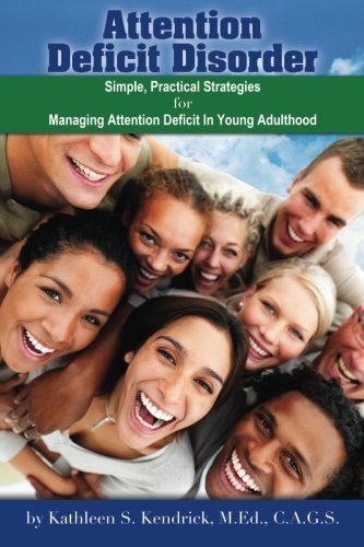 Books : Attention Deficit Disorder: Simple, Practical Strategies for Managing Attention Deficit in Young Adulthood by Kathleen S. Kendrick M.Ed. C.A.G.S. (2014-05-07)
