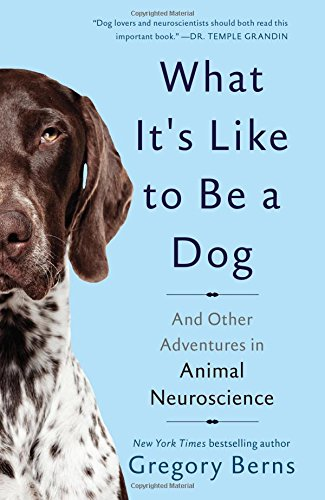 What It's Like to Be a Dog: And Other Adventures in Animal Neuroscience cover