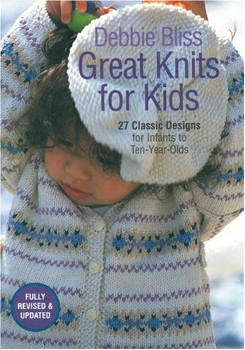 (Great Knits for Kids: 27 Classic Designs for Infants to Ten-Year-Olds)