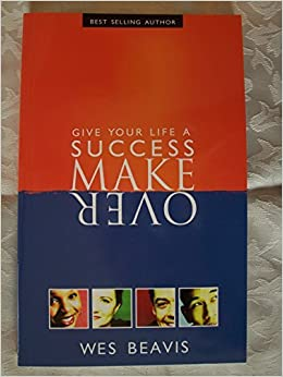 Give Your Life A Success Make Over by WES BEAVIS (2004-08-02)
