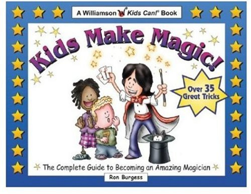 Kids Make Magic!: The Complete Guide to Becoming an Amazing Magician (Quick Starts for Kids!)