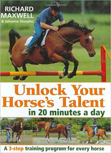 Unlock Your Horse's Talent: In 20 Minutes a Day - A Three Step Training Program for Every Horse