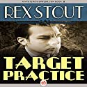 Target Practice Audiobook by Rex Stout Narrated by George K. Wilson