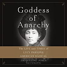 Goddess of Anarchy: The Life and Times of Lucy Parsons, American Radical Audiobook by Jacqueline Jones Narrated by Nylsa Smallwood