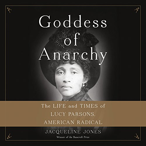 Goddess of Anarchy: The Life and Times of Lucy Parsons, American Radical by Hachette Audio