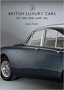 British Luxury Cars Of The 1950s And '60s por James Taylor epub