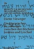 img - for Die literarischen Beziehungen zwischen den B chern Jeremia und Ezechiel (Beitr ge zur Erforschung des Alten Testaments und des Antiken Judentums) (German Edition) book / textbook / text book