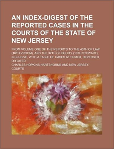 An index-digest of the reported cases in the courts of the state of New Jersey: from volume one of the reports to the 45th of law (16th Vroom), and ... a table of cases affirmed, reversed, or cited