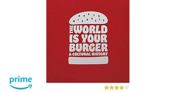 0839ac03a The World Is Your Burger. A Cultural History: Amazon.es: David Michaels:  Libros en idiomas extranjeros